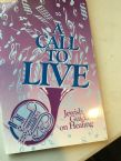 A Call to Live ;  Jewish Guidance on Healing