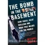 The Bomb in the Basement. How Israel went Nuclear and What that Means for the World