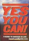 Yes You Can! A Guide To Success In Life!