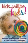 Kids...will be Kids!  Practical 7 Professional Solutions to your Parenting Challenges