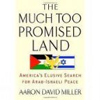 The Too Much Promised Land: America's Elusive Search for Arab-Israeli Peace